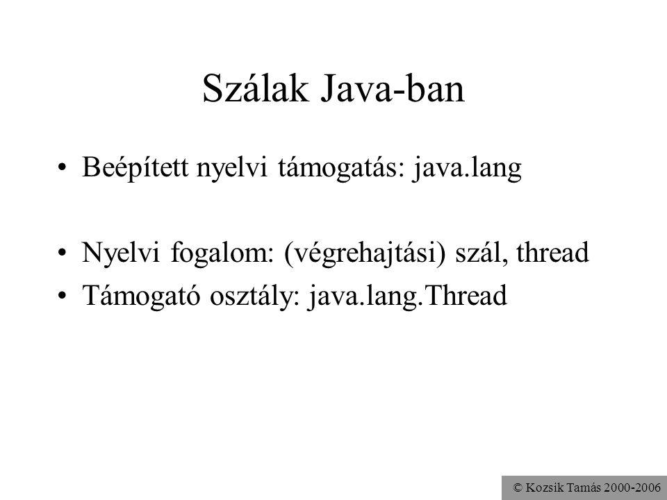 © Kozsik Tamás 2000-2006 Szálak Java-ban Beépített nyelvi támogatás: java.lang Nyelvi fogalom: (végrehajtási) szál, thread Támogató osztály: java.lang