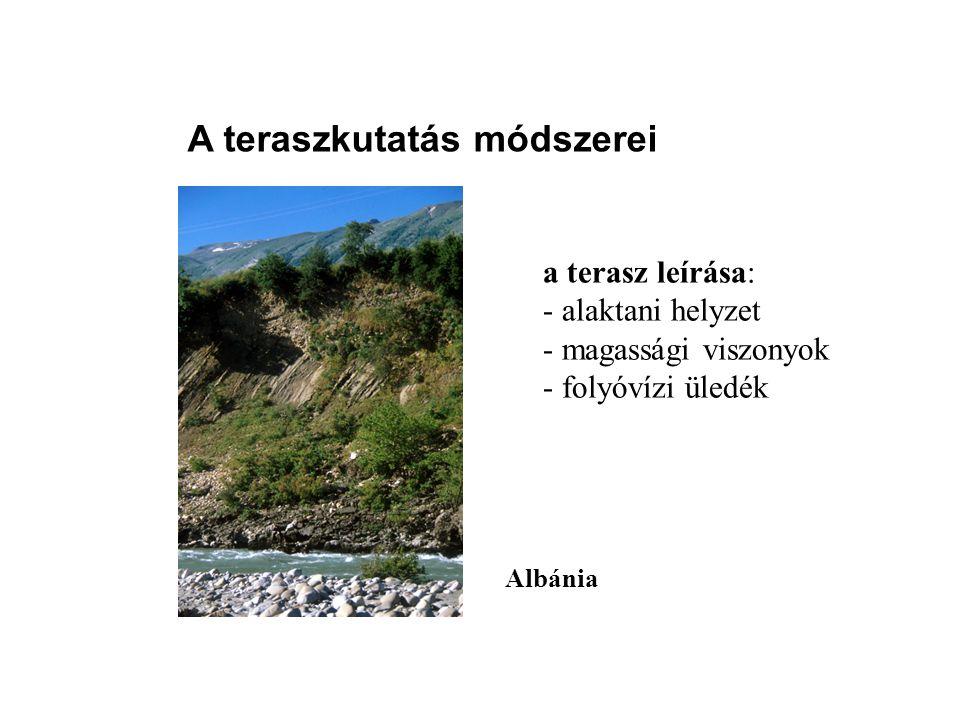A teraszkutatás módszerei a terasz leírása: - alaktani helyzet - magassági viszonyok - folyóvízi üledék Albánia
