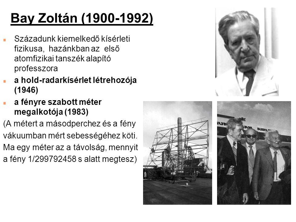Bay Zoltán (1900-1992) n Századunk kiemelkedő kísérleti fizikusa, hazánkban az első atomfizikai tanszék alapító professzora n a hold-radarkísérlet lét