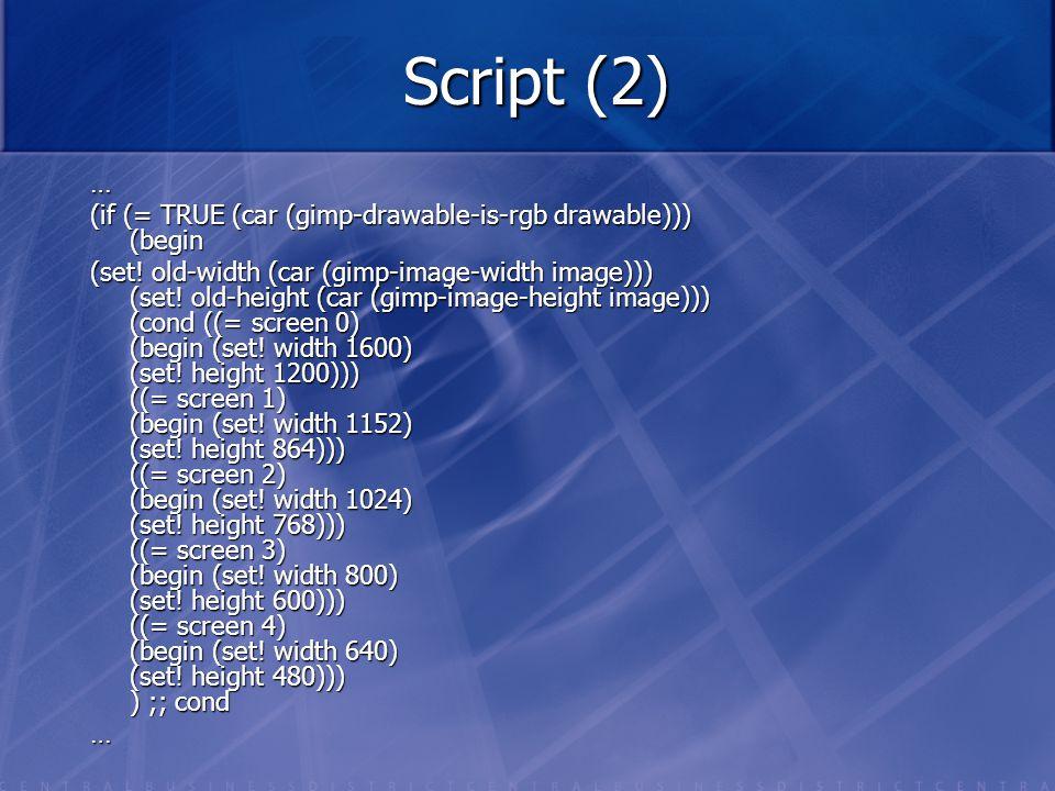 Script (2) … (if (= TRUE (car (gimp-drawable-is-rgb drawable))) (begin (set! old-width (car (gimp-image-width image))) (set! old-height (car (gimp-ima