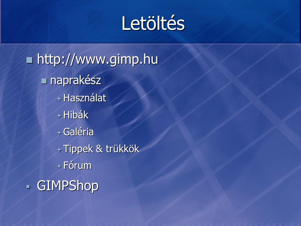 Letöltés http://www.gimp.hu http://www.gimp.hu naprakész naprakész  Használat  Hibák  Galéria  Tippek & trükkök  Fórum  GIMPShop