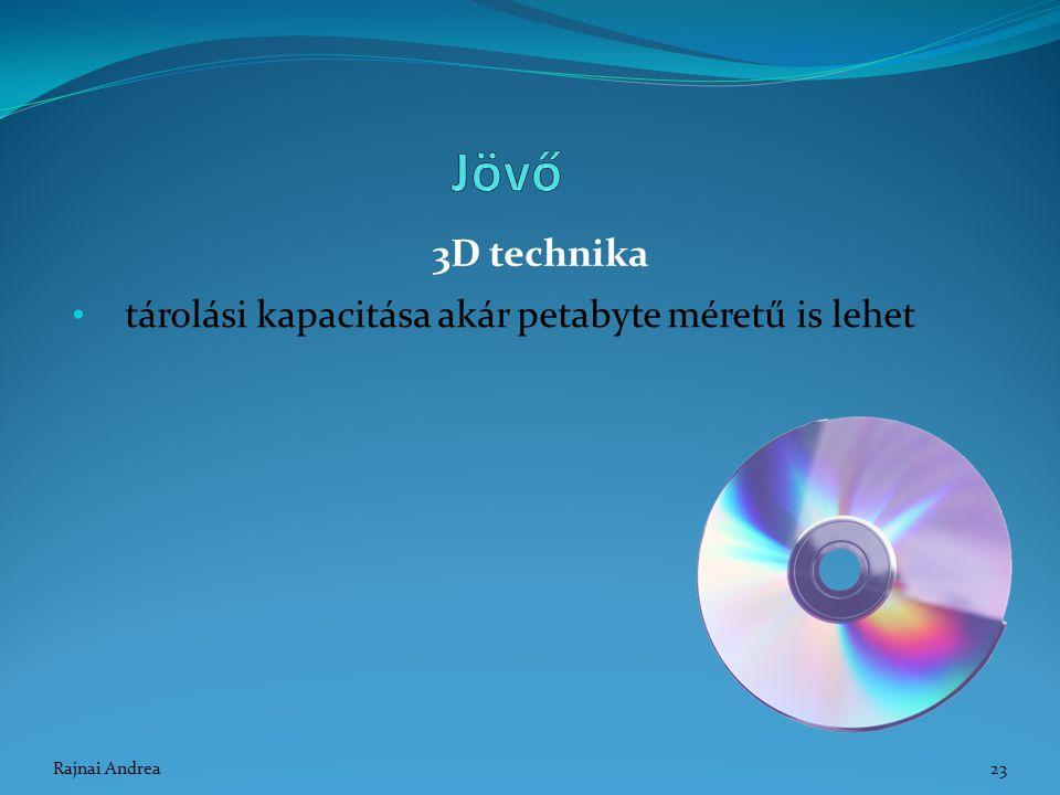 tárolási kapacitása akár petabyte méretű is lehet 3D technika 23Rajnai Andrea