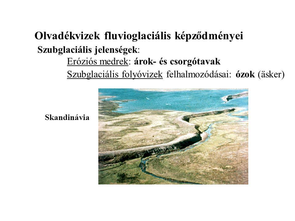 Olvadékvizek fluvioglaciális képződményei Szubglaciális jelenségek: Eróziós medrek: árok- és csorgótavak Szubglaciális folyóvizek felhalmozódásai: ózo