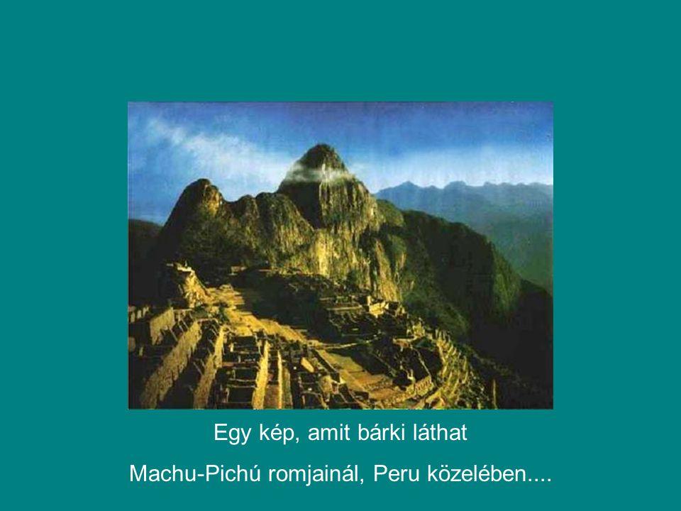 Egy kép, amit bárki láthat Machu-Pichú romjainál, Peru közelében....