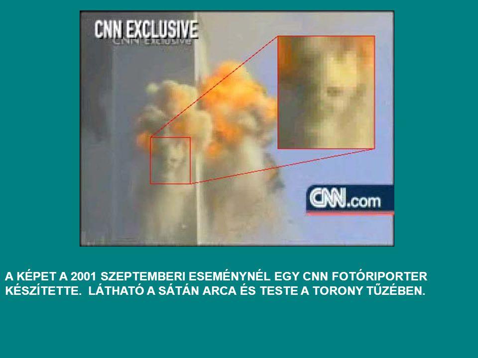 A KÉPET A 2001 SZEPTEMBERI ESEMÉNYNÉL EGY CNN FOTÓRIPORTER KÉSZÍTETTE. LÁTHATÓ A SÁTÁN ARCA ÉS TESTE A TORONY TŰZÉBEN.
