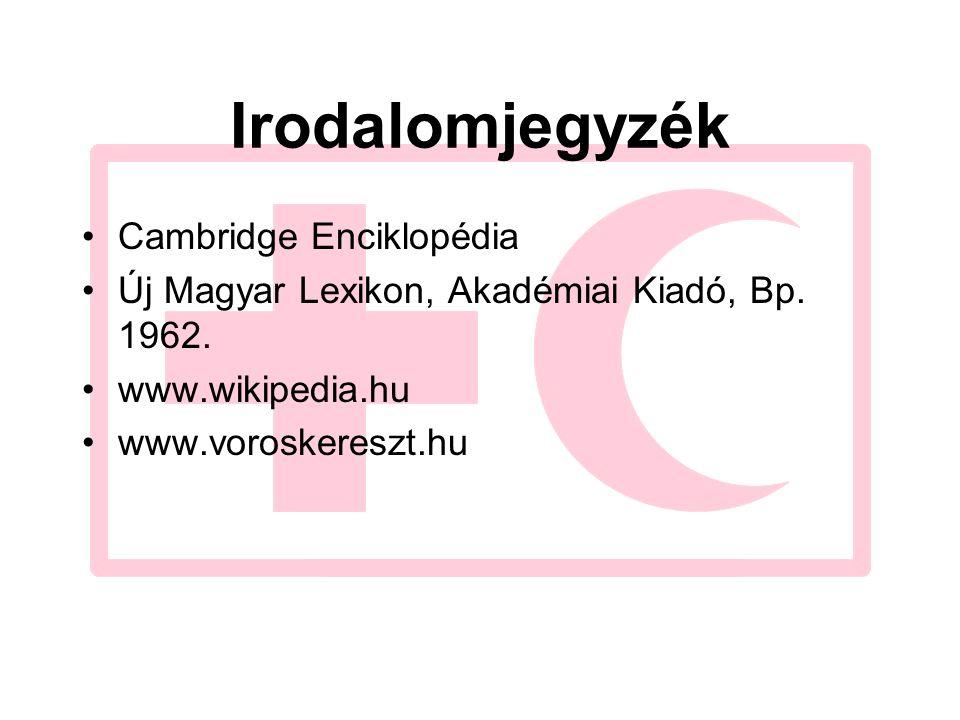Irodalomjegyzék Cambridge Enciklopédia Új Magyar Lexikon, Akadémiai Kiadó, Bp. 1962. www.wikipedia.hu www.voroskereszt.hu