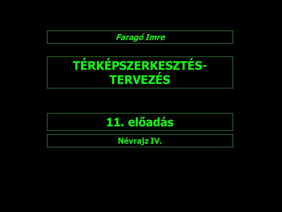 TÉRKÉPSZERKESZTÉS- TERVEZÉS 11. előadás Faragó Imre Névrajz IV.