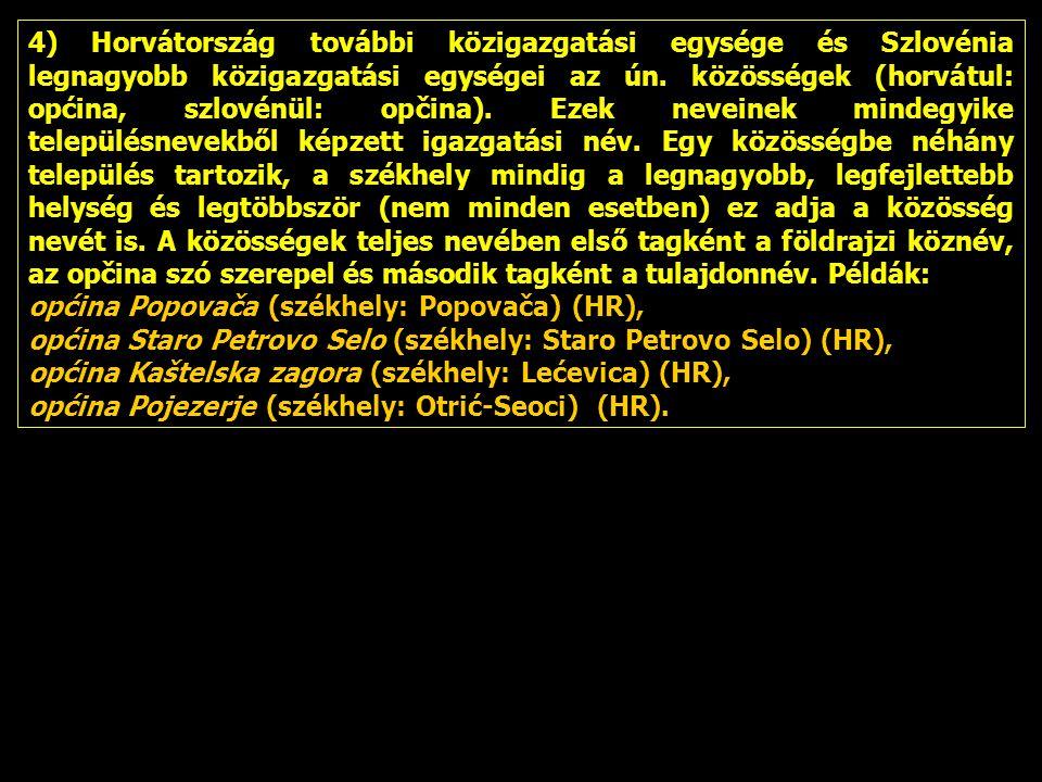 4) Horvátország további közigazgatási egysége és Szlovénia legnagyobb közigazgatási egységei az ún. közösségek (horvátul: općina, szlovénül: opčina).