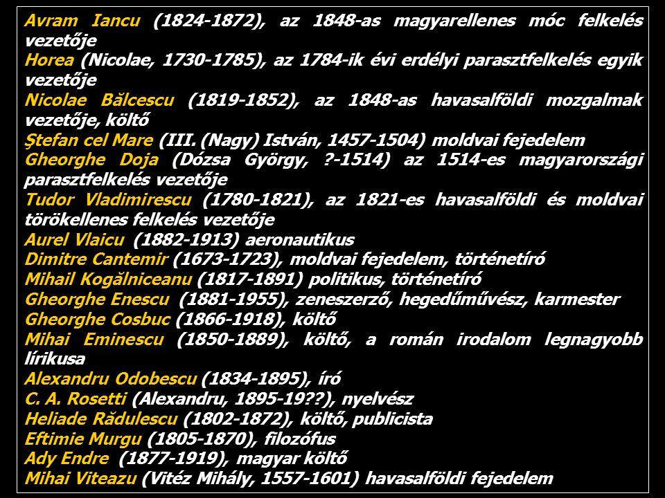 Avram Iancu (1824-1872), az 1848-as magyarellenes móc felkelés vezetője Horea (Nicolae, 1730-1785), az 1784-ik évi erdélyi parasztfelkelés egyik vezetője Nicolae Bălcescu (1819-1852), az 1848-as havasalföldi mozgalmak vezetője, költő Ştefan cel Mare (III.
