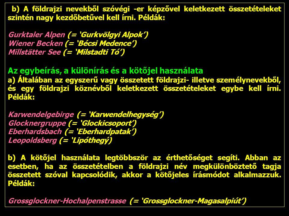 b) A földrajzi nevekből szóvégi -er képzővel keletkezett összetételeket szintén nagy kezdőbetűvel kell írni. Példák: Gurktaler Alpen (= 'Gurkvölgyi Al