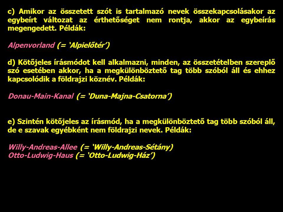 c) Amikor az összetett szót is tartalmazó nevek összekapcsolásakor az egybeírt változat az érthetőséget nem rontja, akkor az egybeírás megengedett.