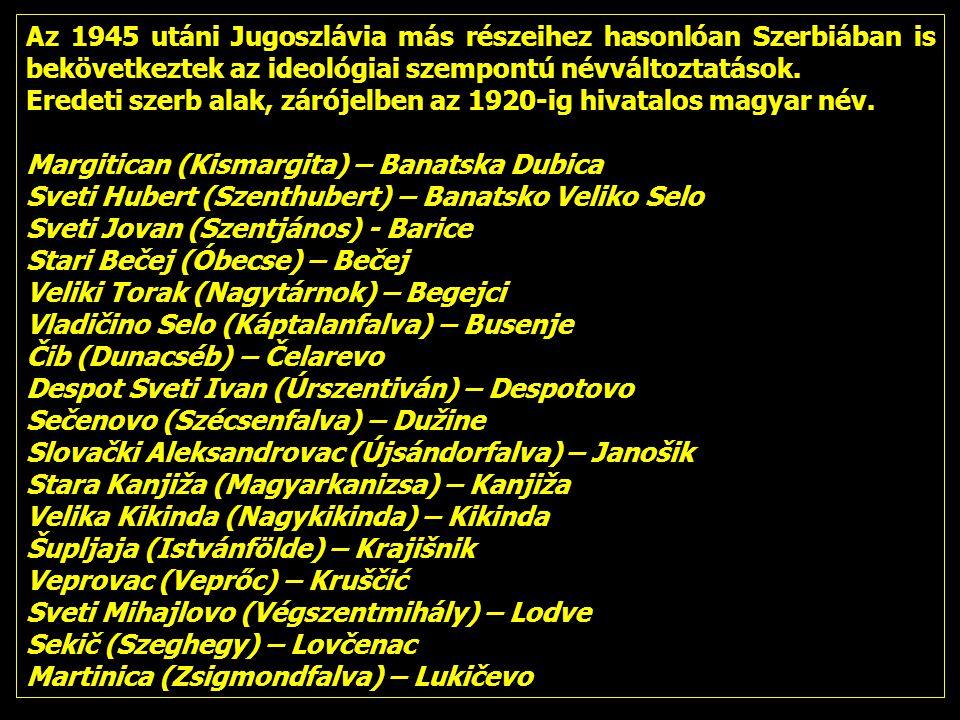 Az 1945 utáni Jugoszlávia más részeihez hasonlóan Szerbiában is bekövetkeztek az ideológiai szempontú névváltoztatások. Eredeti szerb alak, zárójelben
