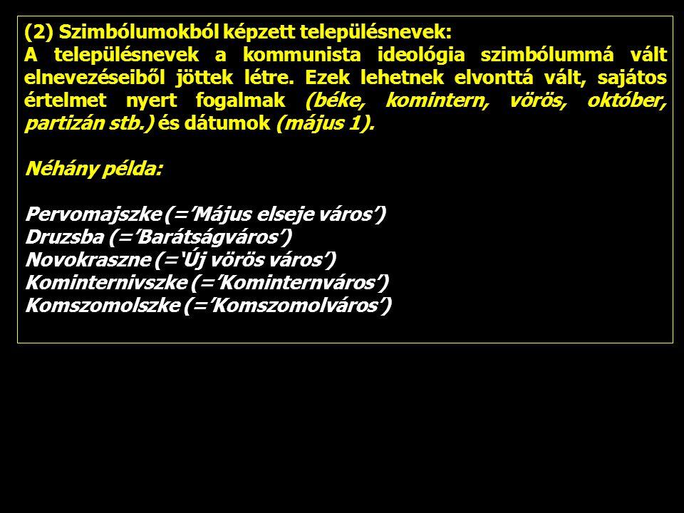 (2) Szimbólumokból képzett településnevek: A településnevek a kommunista ideológia szimbólummá vált elnevezéseiből jöttek létre. Ezek lehetnek elvontt