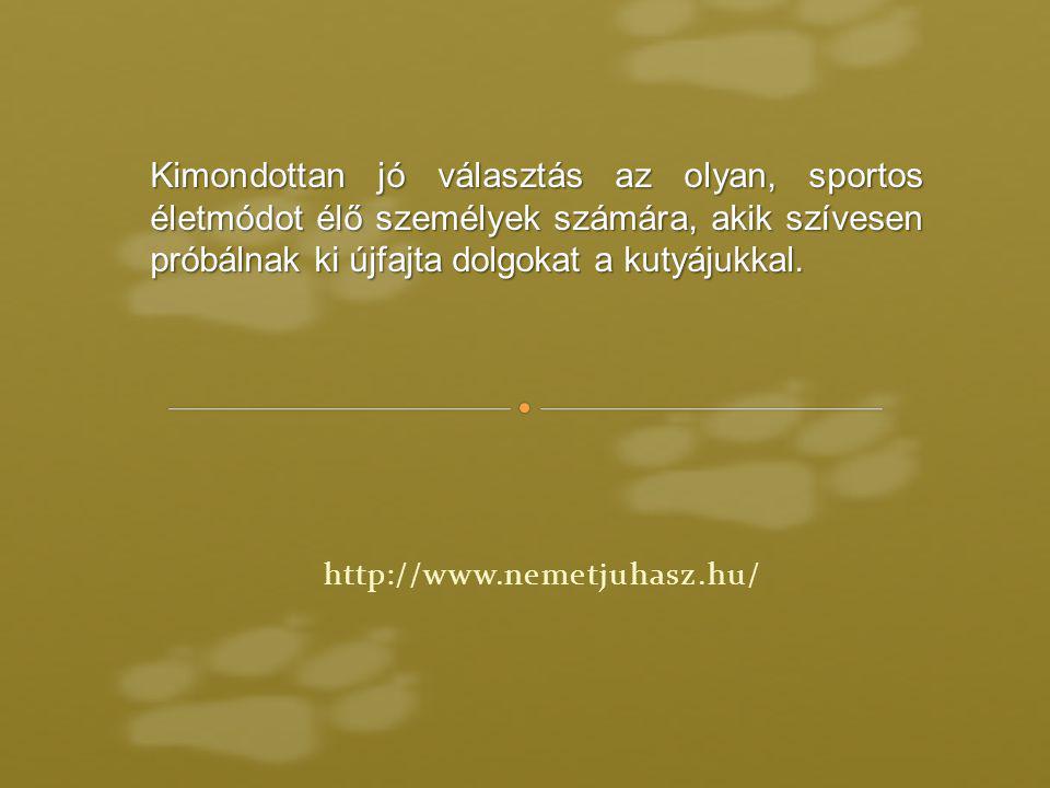 http://www.nemetjuhasz.hu/ Kimondottan jó választás az olyan, sportos életmódot élő személyek számára, akik szívesen próbálnak ki újfajta dolgokat a k