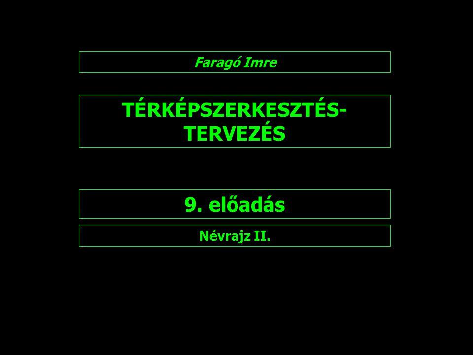 TÉRKÉPSZERKESZTÉS- TERVEZÉS 9. előadás Faragó Imre Névrajz II.