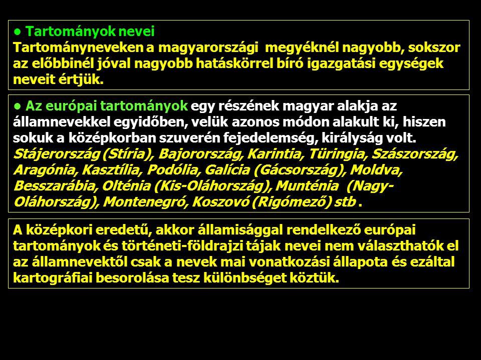 Az európai tartományok egy részének magyar alakja az államnevekkel egyidőben, velük azonos módon alakult ki, hiszen sokuk a középkorban szuverén fejed