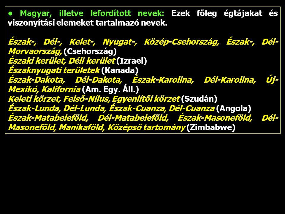 Magyar, illetve lefordított nevek: Ezek főleg égtájakat és viszonyítási elemeket tartalmazó nevek. Észak-, Dél-, Kelet-, Nyugat-, Közép-Csehország, És