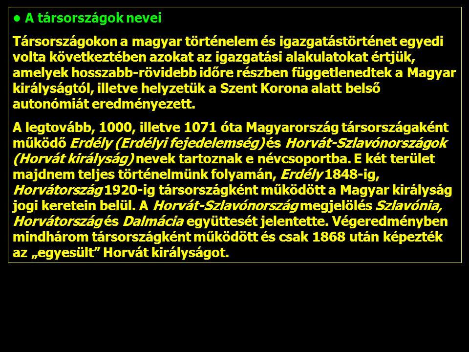 A társországok nevei Társországokon a magyar történelem és igazgatástörténet egyedi volta következtében azokat az igazgatási alakulatokat értjük, amel