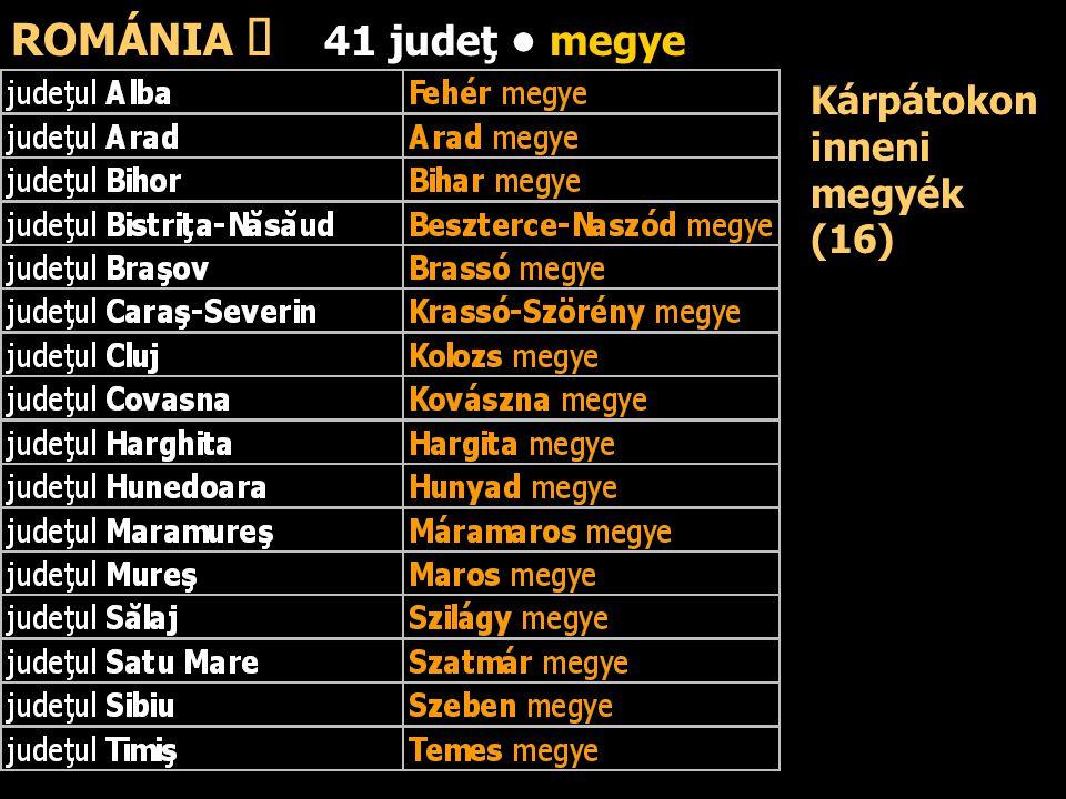 ROMÁNIA ő 41 judeţ megye Kárpátokon inneni megyék (16)