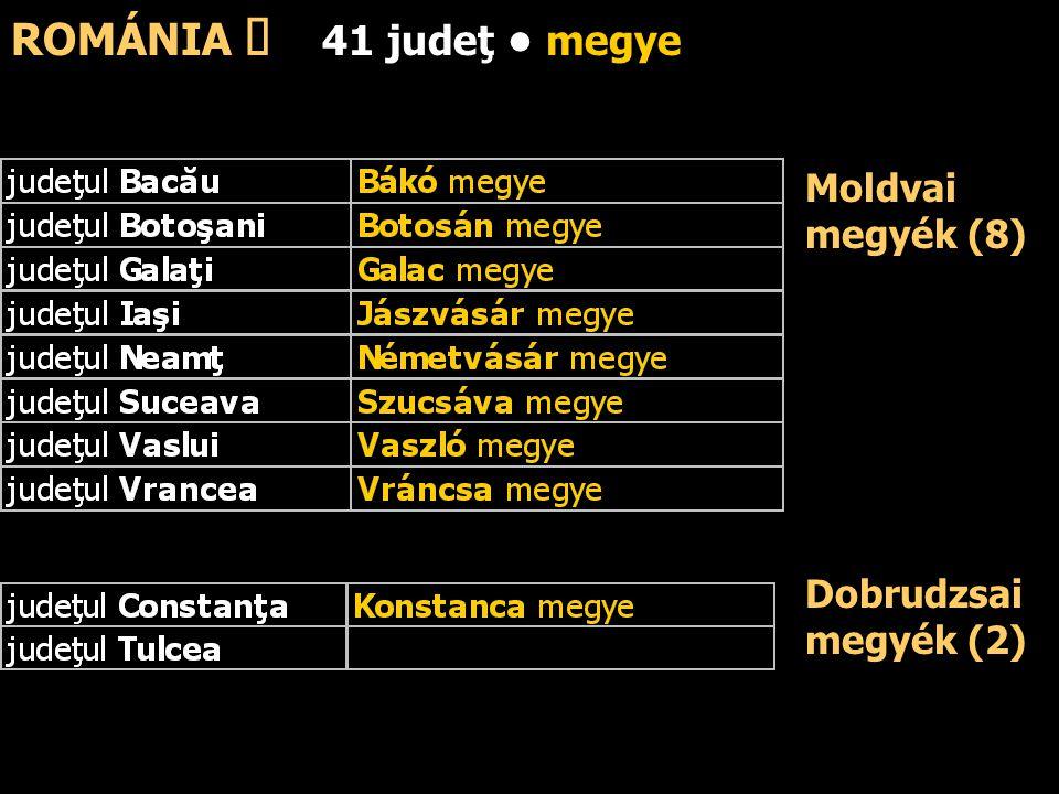 Moldvai megyék (8) ROMÁNIA ő 41 judeţ megye Dobrudzsai megyék (2)