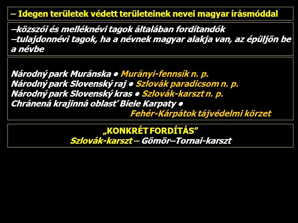– Idegen területek védett területeinek nevei magyar írásmóddal –közszói és melléknévi tagok általában fordítandók –tulajdonnévi tagok, ha a névnek mag