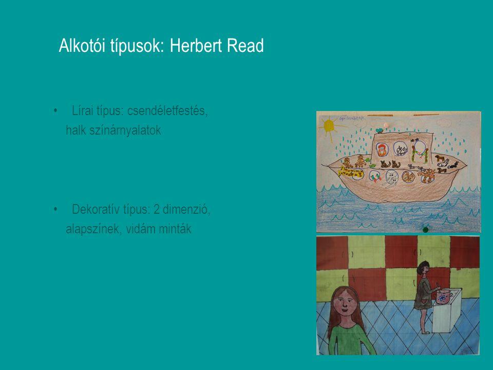 Alkotói típusok: Herbert Read Lírai típus: csendéletfestés, halk színárnyalatok Dekoratív típus: 2 dimenzió, alapszínek, vidám minták