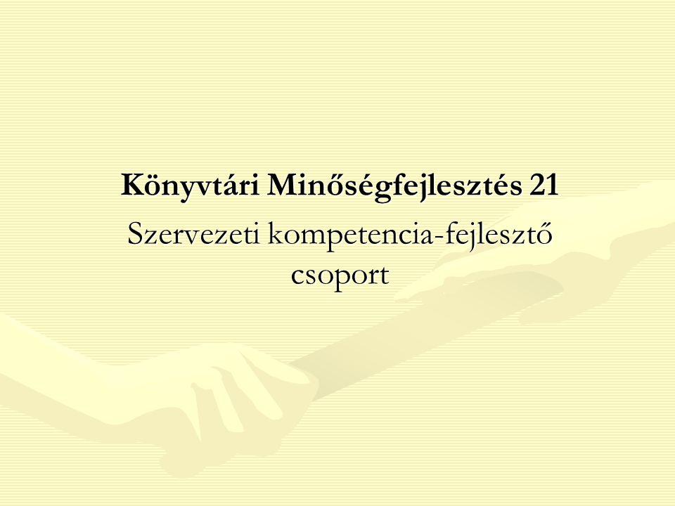 Könyvtári Minőségfejlesztés 21 Szervezeti kompetencia-fejlesztő csoport