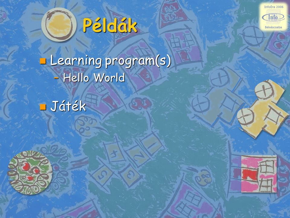 Példák n Learning program(s) –Hello World n Játék