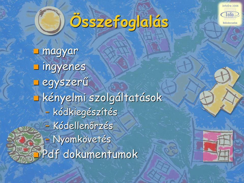Összefoglalás n magyar n ingyenes n egyszerű n kényelmi szolgáltatások –kódkiegészítés –Kódellenőrzés –Nyomkövetés n Pdf dokumentumok