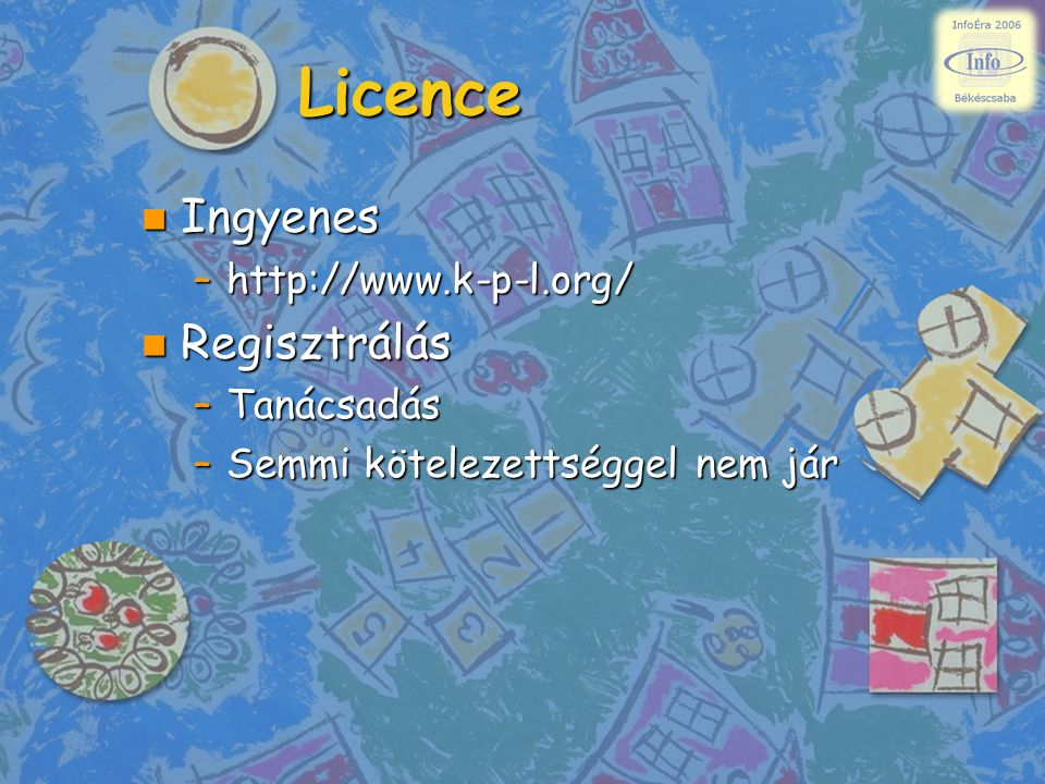 Licence n Ingyenes –http://www.k-p-l.org/ n Regisztrálás –Tanácsadás –Semmi kötelezettséggel nem jár