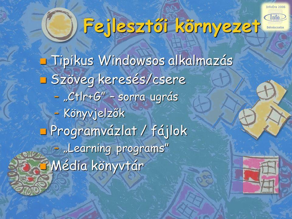 """Fejlesztői környezet n Tipikus Windowsos alkalmazás n Szöveg keresés/csere –""""Ctlr+G – sorra ugrás –Könyvjelzők n Programvázlat / fájlok –""""Learning programs n Média könyvtár"""
