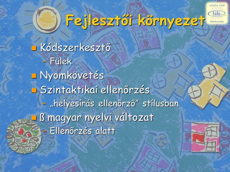 """Fejlesztői környezet n Kódszerkesztő –Fülek n Nyomkövetés n Szintaktikai ellenőrzés –""""helyesírás ellenőrző"""" stílusban n ß magyar nyelvi változat –Elle"""