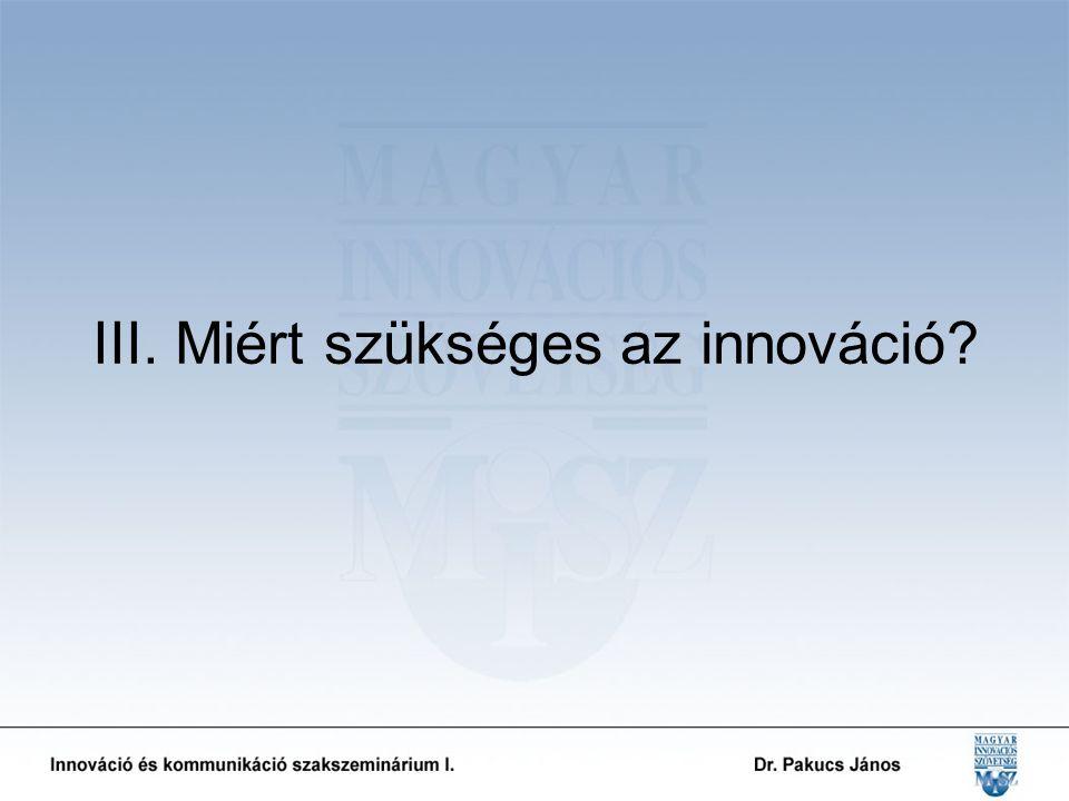 III. Miért szükséges az innováció