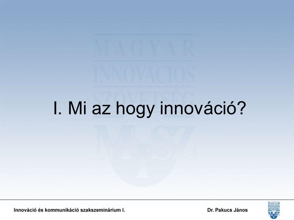 I. Mi az hogy innováció