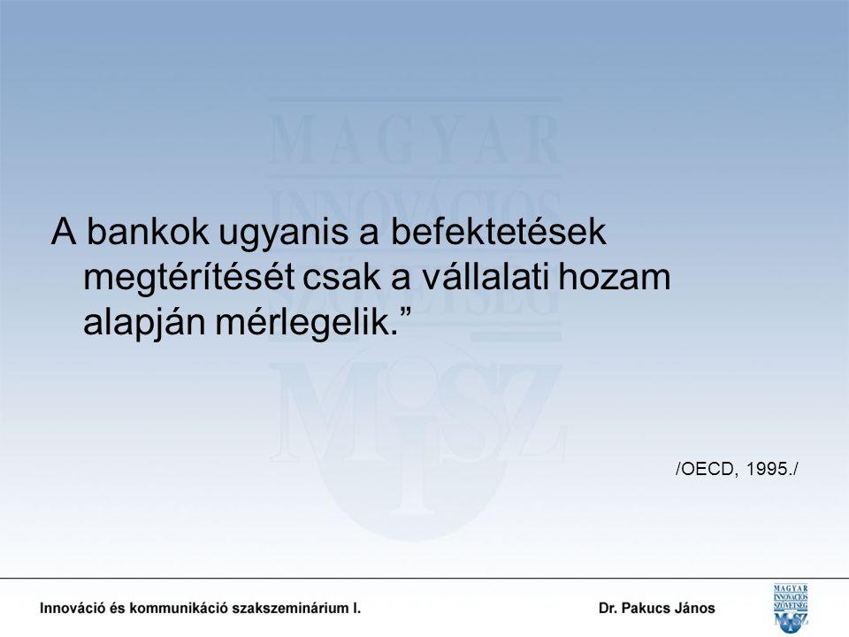 A bankok ugyanis a befektetések megtérítését csak a vállalati hozam alapján mérlegelik. /OECD, 1995./
