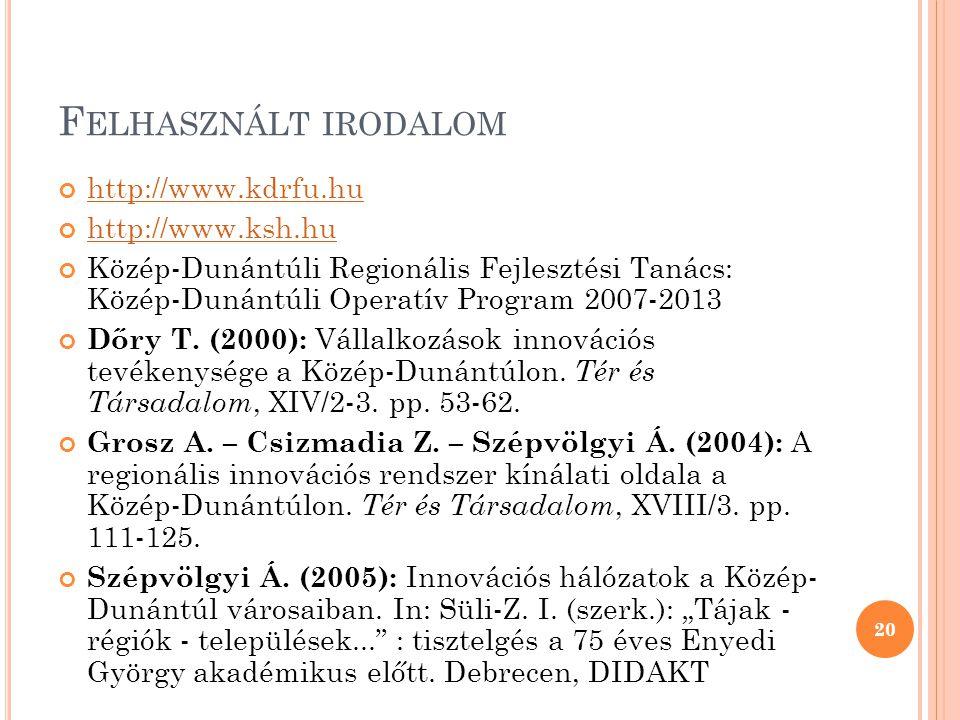 F ELHASZNÁLT IRODALOM http://www.kdrfu.hu http://www.ksh.hu Közép-Dunántúli Regionális Fejlesztési Tanács: Közép-Dunántúli Operatív Program 2007-2013