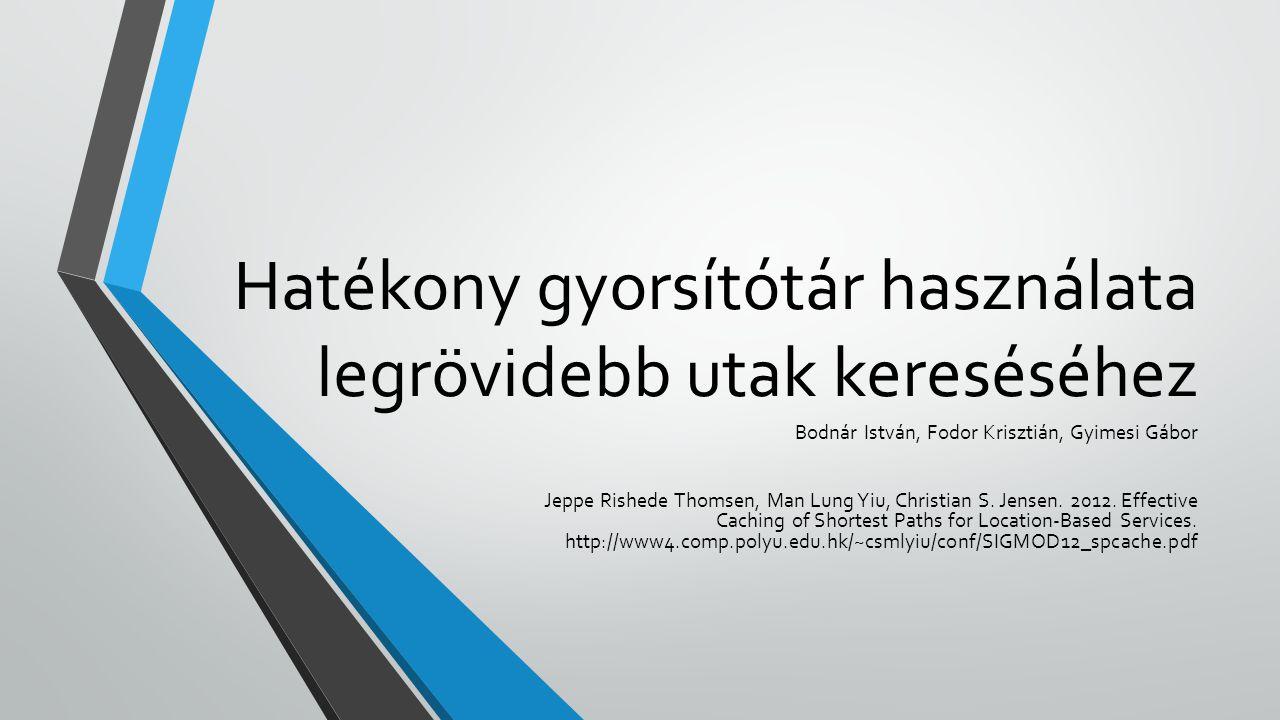 Hatékony gyorsítótár használata legrövidebb utak kereséséhez Bodnár István, Fodor Krisztián, Gyimesi Gábor Jeppe Rishede Thomsen, Man Lung Yiu, Christ