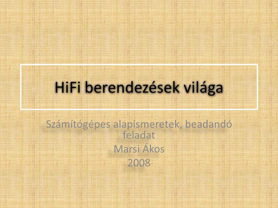 HiFi berendezések világa Számítógépes alapismeretek, beadandó feladat Marsi Ákos 2008 Számítógépes alapismeretek, beadandó feladat Marsi Ákos 2008
