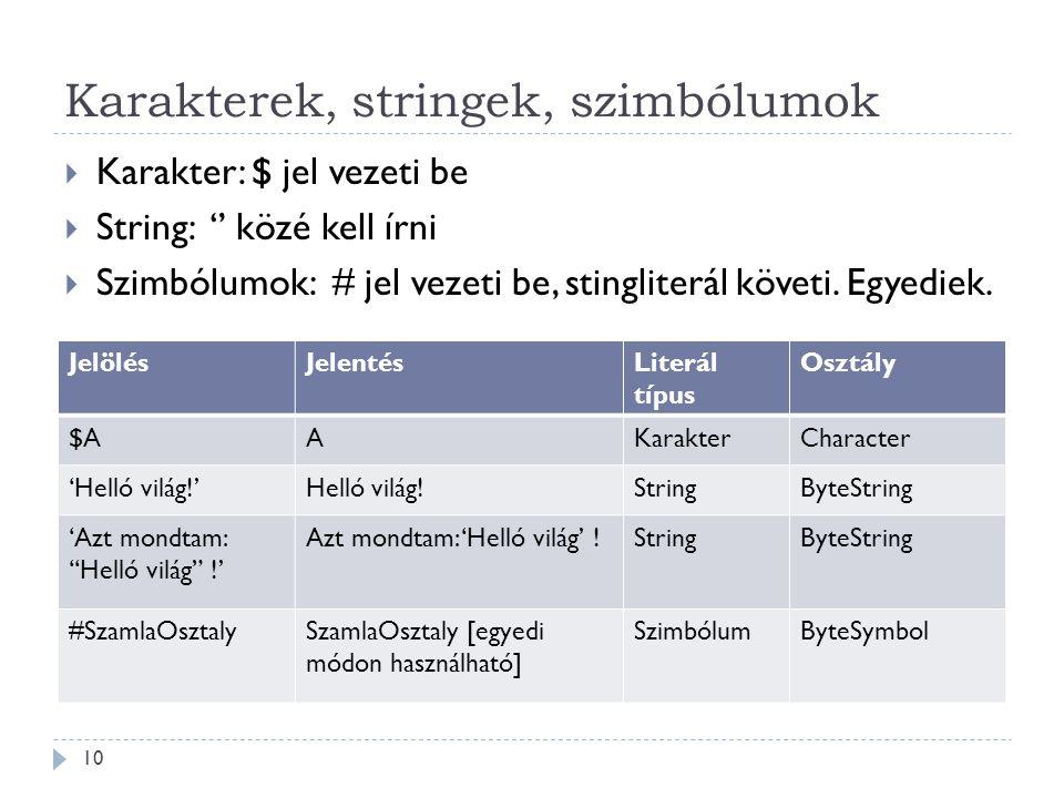 Karakterek, stringek, szimbólumok  Karakter: $ jel vezeti be  String: '' közé kell írni  Szimbólumok: # jel vezeti be, stingliterál követi. Egyedie