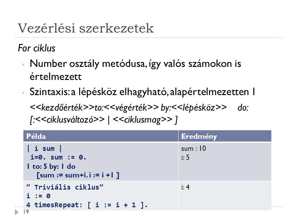 Vezérlési szerkezetek For ciklus Number osztály metódusa, így valós számokon is értelmezett Szintaxis: a lépésköz elhagyható, alapértelmezetten 1 >to: