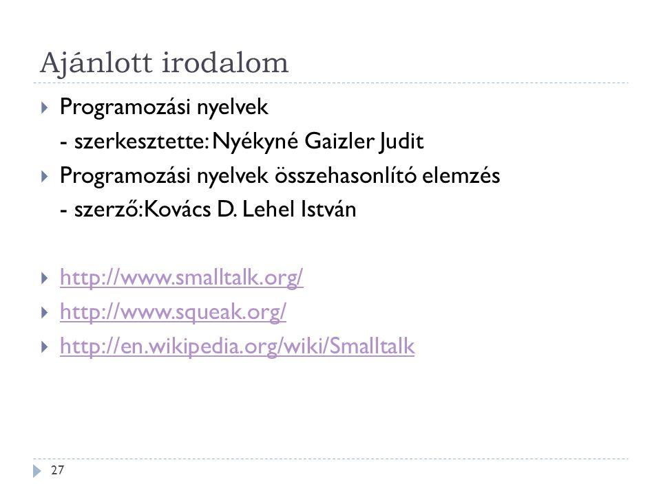 Ajánlott irodalom  Programozási nyelvek - szerkesztette: Nyékyné Gaizler Judit  Programozási nyelvek összehasonlító elemzés - szerző:Kovács D. Lehel