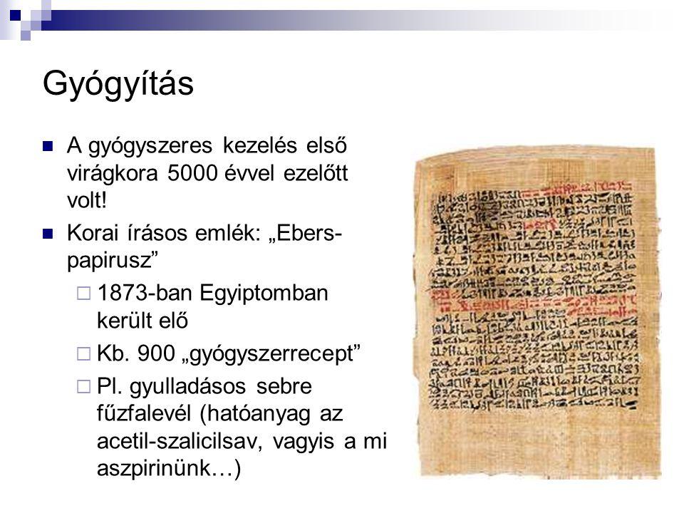 """Gyógyítás A gyógyszeres kezelés első virágkora 5000 évvel ezelőtt volt! Korai írásos emlék: """"Ebers- papirusz""""  1873-ban Egyiptomban került elő  Kb."""
