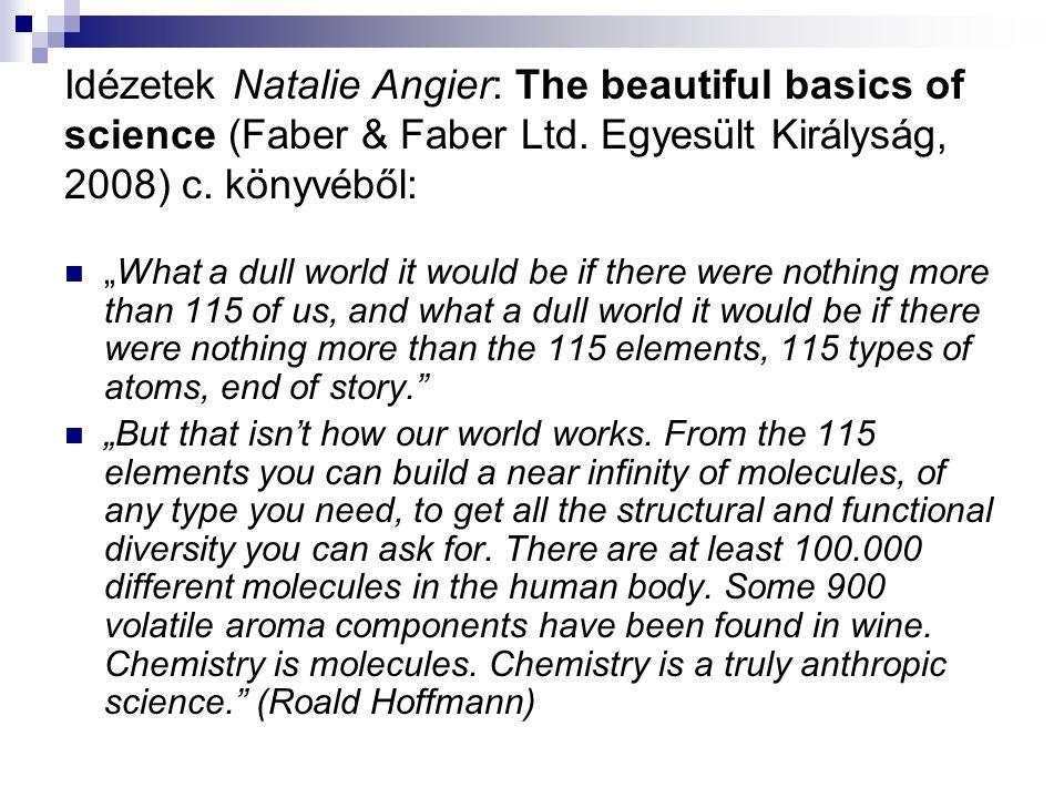 """Idézetek Natalie Angier: The beautiful basics of science (Faber & Faber Ltd. Egyesült Királyság, 2008) c. könyvéből: """"What a dull world it would be if"""