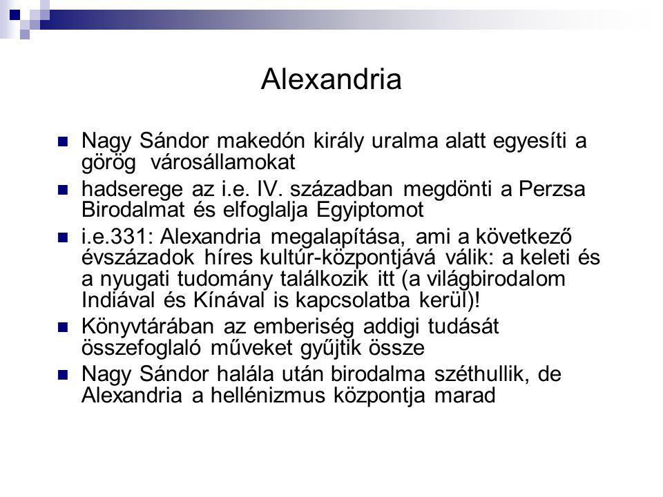Alexandria Nagy Sándor makedón király uralma alatt egyesíti a görög városállamokat hadserege az i.e. IV. században megdönti a Perzsa Birodalmat és elf