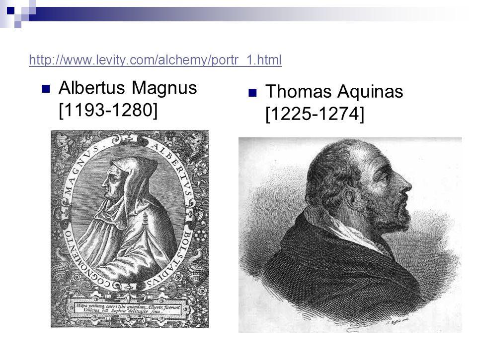 http://www.levity.com/alchemy/portr_1.html Albertus Magnus [1193-1280] Thomas Aquinas [1225-1274]