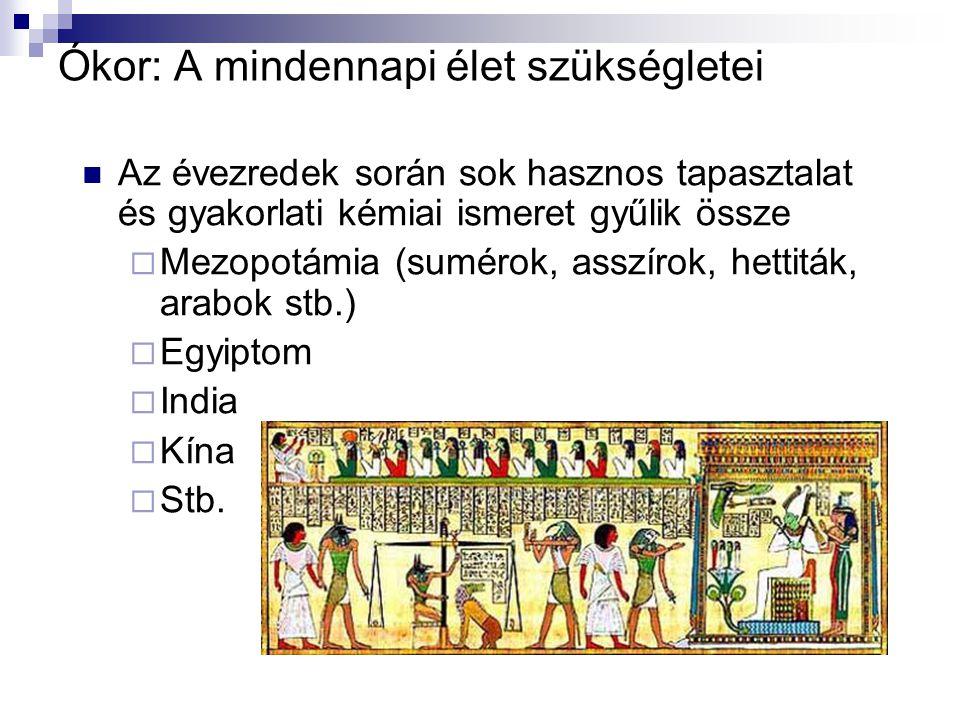 Ókor: A mindennapi élet szükségletei Az évezredek során sok hasznos tapasztalat és gyakorlati kémiai ismeret gyűlik össze  Mezopotámia (sumérok, assz
