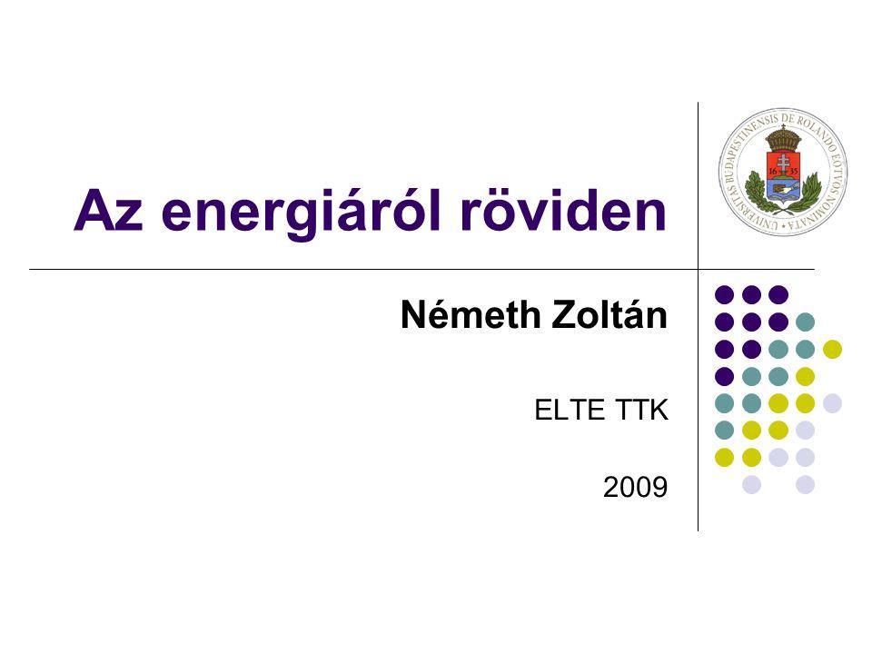 Az energiáról röviden Németh Zoltán ELTE TTK 2009