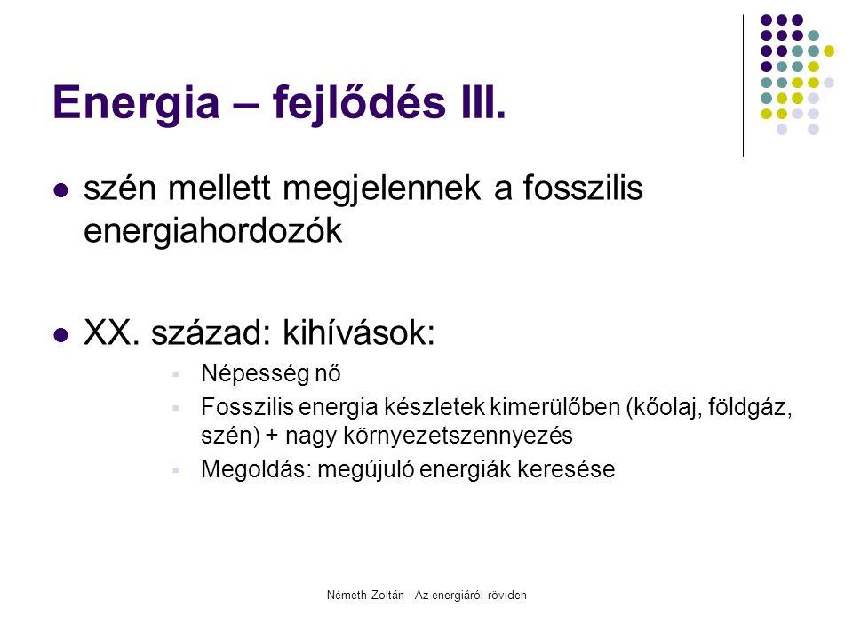 Németh Zoltán - Az energiáról röviden Energia – a jelen Nap-, szél-, víz-, ár-apály-, geotermikus és atomenergia Tüzelőanyag-cellák, bioetanol Atomenergia – félelem a 'kémiától' atombomba, atomerőmű Érdekesség: sötét energia, ami a világegyetem tágulásához szükséges (U.S.