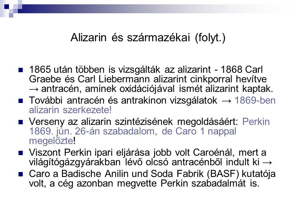 Alizarin és származékai (folyt.) 1865 után többen is vizsgálták az alizarint - 1868 Carl Graebe és Carl Liebermann alizarint cinkporral hevítve → antr