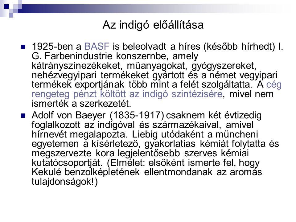 Az indigó előállítása 1925-ben a BASF is beleolvadt a híres (később hírhedt) I. G. Farbenindustrie konszernbe, amely kátrányszínezékeket, műanyagokat,